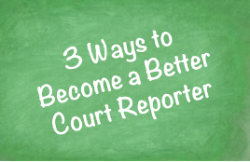 3 ways to become a better court reporter