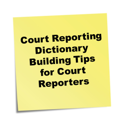 Court Reporting Dictionary Building Tips for Court Reporters